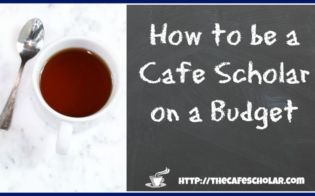 How to be a Cafe Scholar on a Budget
