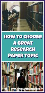 How to Choose a Great Research Paper Topic | http://thecafescholar.com