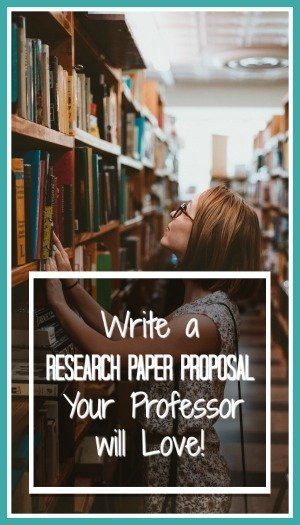 Write a Research Paper Proposal Your Professor will Love!