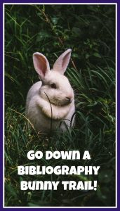 Go down a bibliography bunny trail to find great scholarly sources!