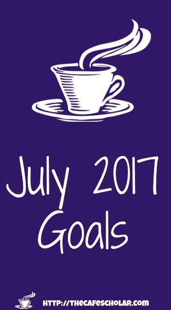 July 2017 Goals | The Cafe Scholar