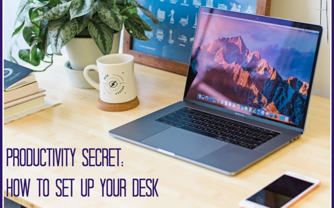 Productivity Secret: How to Set Up Your Desk