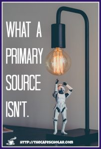 Do you know the difference between a primary and secondary source? Learn what a primary source isn't...and what a primary source IS. | https://thecafescholar.com