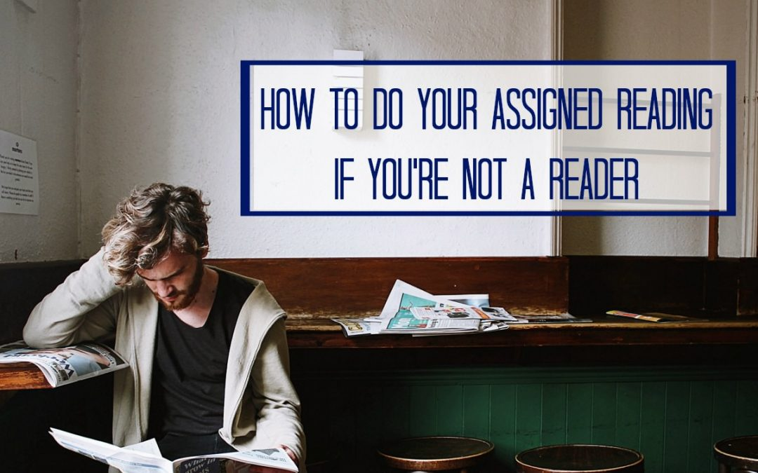 How to do your Assigned Reading if you're NOT a Reader?