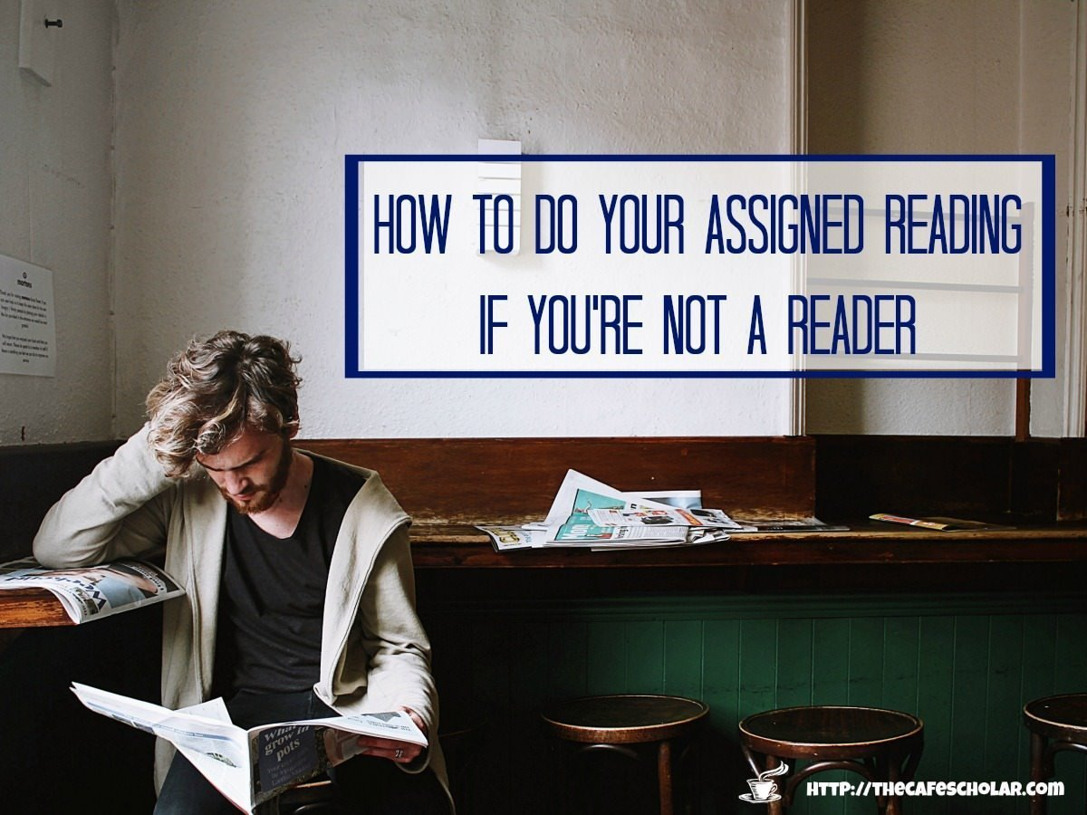 Don't like to read? Here are some ways to get through all that assigned reading in college. | http://thecafescholar.com