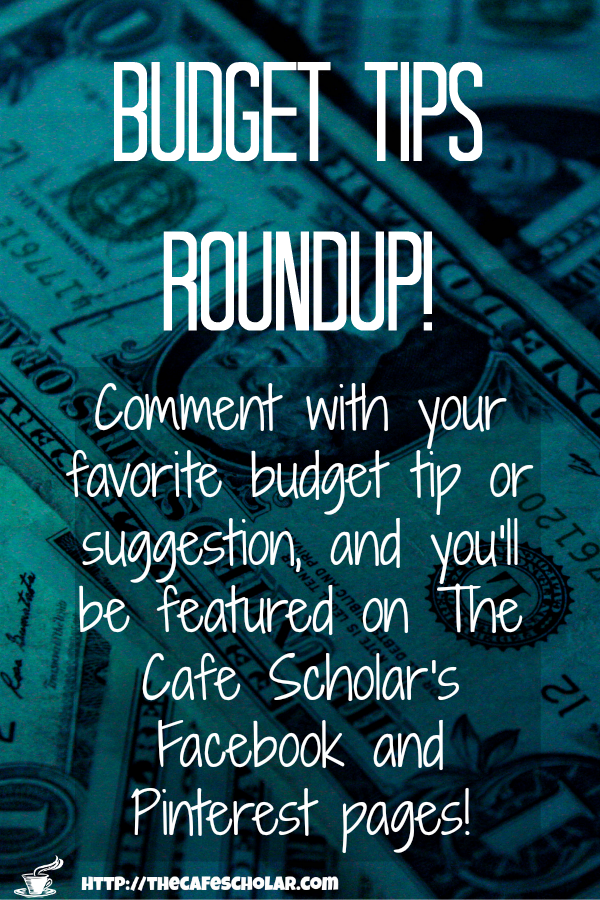 Comment with your best budget tips, and be featured on The Cafe Scholar's Facebook and Pinterest pages! Make sure to include your social profile so I can tag you in the post! | https://thecafescholar.com