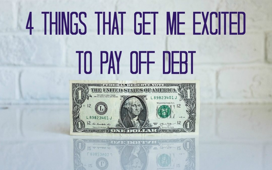 Week 3: 4 Things that Get Me Excited to Pay Off Debt
