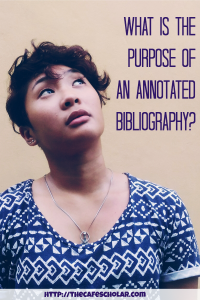 What is the annotated bibliography used for and why do you need to create one? | http://thecafescholar.com