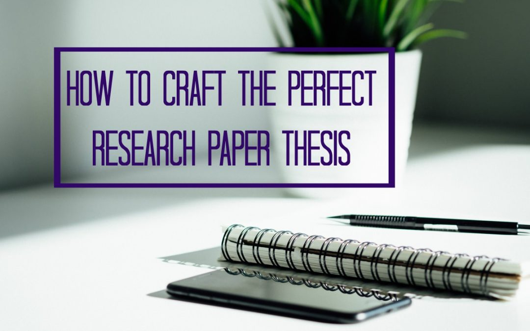 How to Craft the Perfect Research Paper Thesis