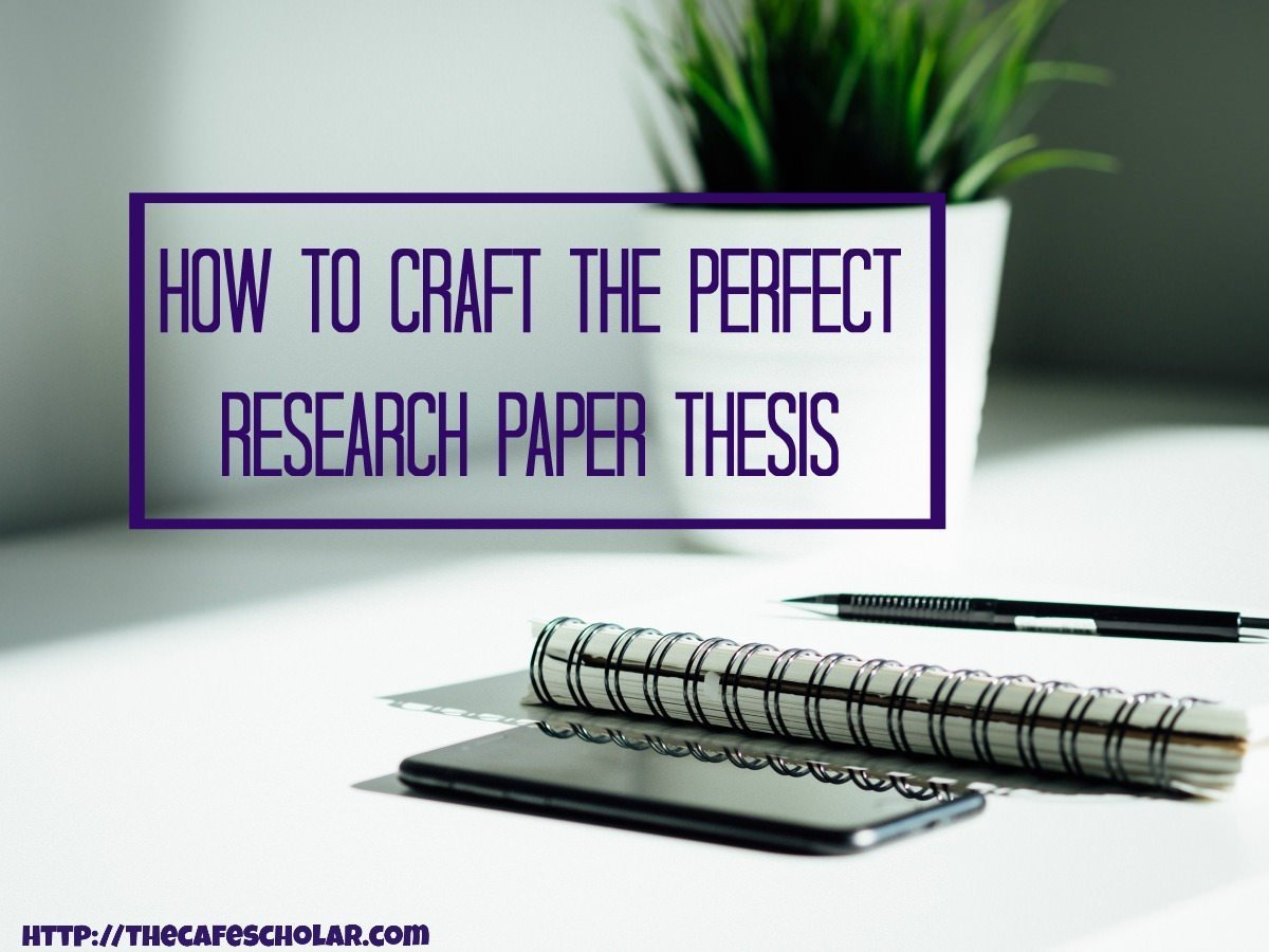 A great research paper thesis is truly a craft, and it can make or break your paper. | thecafescholar.com
