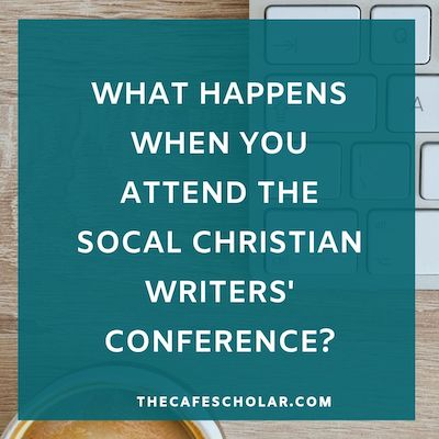 What happens when you attend the SoCal Christian Writers' Conference? thecafescholar.com