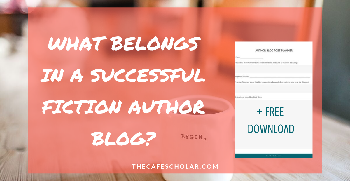 What belongs in a successful fiction author blog? + Free download at thecafescholar.com.