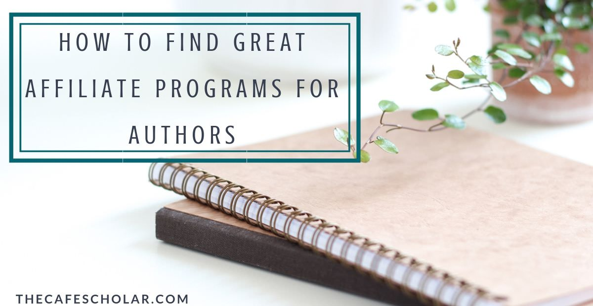 How to find great affiliate programs for authors.